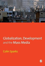 Globalization, Development and the Mass Media : Media Culture & Society Series - Colin Sparks