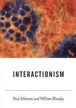 Interactionism : An Essay in Sociological Amnesia - Paul Anthony Atkinson