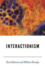 Interactionism - Paul Anthony Atkinson