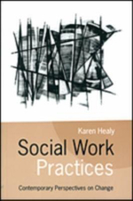 Social Work Practices : Contemporary Perspectives on Change - Karen Healy