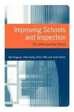 Improving Schools and Inspection : The Self-inspecting School - Neil Ferguson