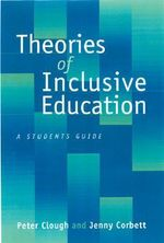 Theories of Inclusive Education : A Student's Guide - Peter Clough