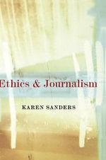 Ethics and Journalism - Karen Sanders