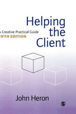 Helping the Client : A Creative Practical Guide - John Heron