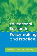 Educational Research : Policy Making and Practice - Martyn Hammersley