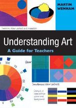 Understanding Art : A Guide for Teachers - Martin Wenham