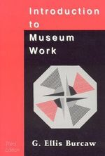 Introduction to Museum Work - G. Ellis Burcaw