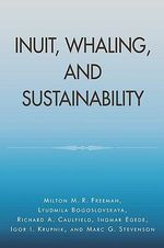 Inuit, Whaling and Sustainability : State Policy and Collective Agriculture - Milton M.R. Freeman