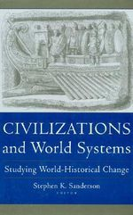 Civilizations and World Systems : Studying World-Historical Change : Studying World-Historical Change