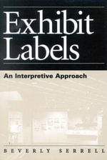 Exhibit Labels : An Interpretive Approach : An Interpretive Approach :  An Interpretive Approach : An Interpretive Approach - Beverly Serrell