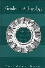 Gender in Archaeology : Analyzing Power and Prestige :  Analyzing Power and Prestige - S. Nelson