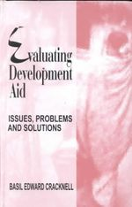 Evaluating Development Aid : Issues, Problems and Solutions - Basil Edward Cracknell