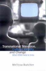 Transnational Television, Cultural Identity and Change : When STAR Came to India - Melissa Butcher