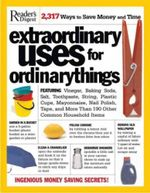 Extraordinary Uses for Ordinary Things : Featuring Vinegar, Baking Soda, Salt, Toothpaste, String, Plastic Cups, Mayonnaise, Nail Polish, Tape, and More Than 200 Other Common Household Items - Reader's Digest