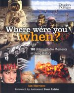 Where Were You When : 180 Unforgettable Moments in Living History - Ian Harrison
