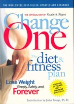Change One: The Diet and Fitness Plan : Lose Weight Simply, Safely, and Forever - Reader's Digest