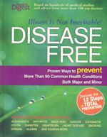 Disease Free : Proven Ways to Prevent More Than 90 Common Health Conditions Both Major and Minor