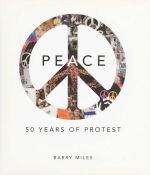 Peace : 50 Years of Protest - Barry Miles