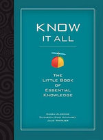 Know It All : The Little Book of Essential Knowledge - Julie Whitaker