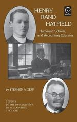 Henry Rand Hatfield : Humanist, Scholar, and Accounting Educator - Stephen A. Zeff