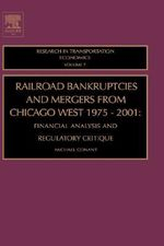 Railroad Bankruptcies and Mergers from Chicago West, 1975-2001 : Financial Analysis and Regulatory Critique - Michael Conant
