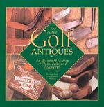The Art of Golf Antiques : An Illustrated History of Clubs, Balls, and Accessories - Gil King