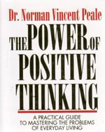 The Power of Positive Thinking : A Practical Guide to Mastering the Problems of Everyday Living - Norman Vincent Peale