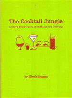 The Cocktail Jungle : A Girl's Field Guide to Shaking and Stirring - Nicole Beland