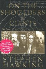 On the Shoulders of Giants : The Great Works of Physics and Astronomy - Stephen Hawking