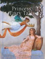 The Classic Treasury of Princess Fairy Tales : Classic Treasury - Margaret Clark