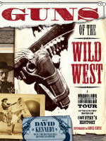 Guns of the Wild West : A Photographic Tour of the Guns and Gear of More Than 50 Famous Lawmen and Gunslingers - Buffalo Bill Historical Center