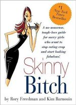 Skinny Bitch :  A No-Nonsense, Tough-Love Guide for Savvy Girls Who Want to Stop Eating Crap and Start Looking Fabulous - Rory Freedman