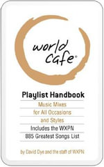 World Cafe Playlist Book : Music Mixes for All Occasions and Styles: Includes the WXPN 885 Greatest Songs - David Dye