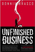Donnie Brasco : Unfinished Business - The Final Chapter in the FBI's Greatest Mafia Sting - With Shocking Declassified Details from the Donnie Brasco Operation and a Timeline of the Fall of the Mafia - Donnie Brasco