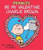 Be My Valentine, Charlie Brown : Mini Books - Charles M. Schultz