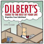 Dilbert's Guide to the Rest of Your Life : Dispatches from Cubicleland - Scott Adams