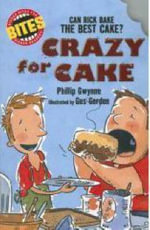 Bites : Crazy for Cake : Can Rick Bake the Best Cake? - Phillip Gwynne