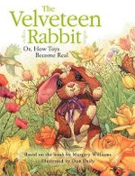 The Velveteen Rabbit : Or, How Toys Become Real - Margery Williams