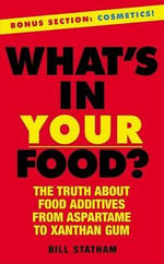 What's in Your Food? : The Truth About Additives from Aspartame to Xanthan Gum - Bill Statham