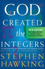 God Created the Integers : The Mathematical Breakthroughs That Changed History - Stephen Hawking