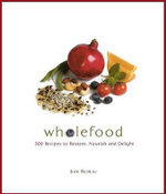 Wholefood : Heal, Nourish, Delight - Jude Blereau