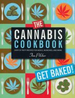The Cannabis Cookbook : Over 35 Tasty Recipes for Meals, Munchies, and More - Tim Pilcher