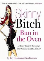 Skinny Bitch : A Gutsy Guide to Becoming One Hot (and Healthy) Mother! - Rory Freedman