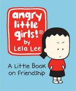 Angry Little Girls! 2008 : A Little Book on Friendship - Lela Lee