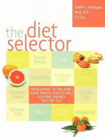 The Diet Selector : How to Choose a Diet Perfectly Tailored to Your Needs - Judith C. Rodriguez