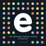 E, the Incredibly Strange History of Ecstasy - Tim Pilcher