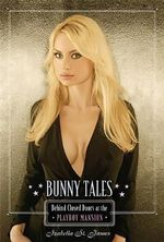Bunny Tales : Behind Closed Doors at the Playboy Mansion - Izabella St. James