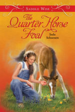 Saddle Wise : The Quarter Horse Foal - Inda Schaenen