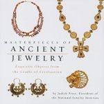 Masterpieces of Ancient Jewelry : Exquisite Objects from the Cradle of Civilization - Judith Price