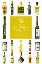 The Oil and Vinegar Companion : A Connoisseur's Guide - Kathryn Hawkins